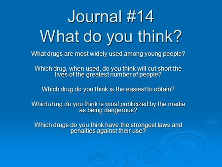Journal #14 What do you think? What drugs are most widely used among young people? Which drug, when used, do you think will cut short the lives of the.