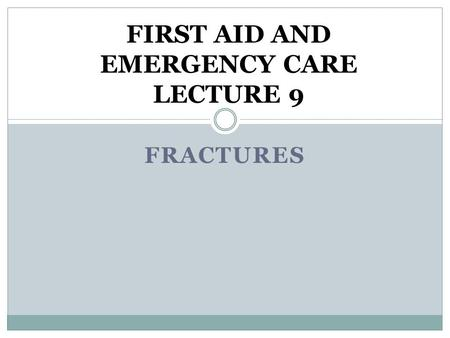FRACTURES FIRST AID AND EMERGENCY CARE LECTURE 9.