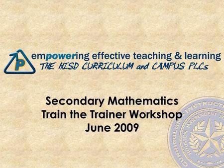 Secondary Mathematics Train the Trainer Workshop June 2009.