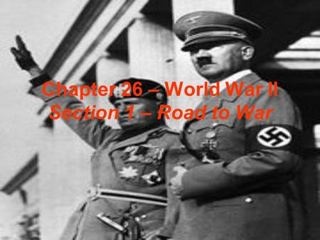 Chapter 26 – World War II Section 1 – Road to War.