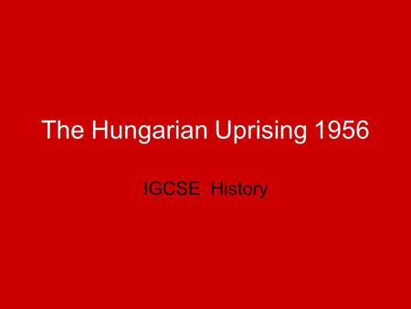 The Hungarian Uprising 1956 IGCSE History. AIMS Establish how Stalin controlled Eastern Europe Identify why there was opposition to Soviet Control of.