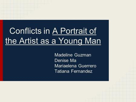 Conflicts in A Portrait of the Artist as a Young Man Madeline Guzman Denise Ma Mariaelena Guerrero Tatiana Fernandez.