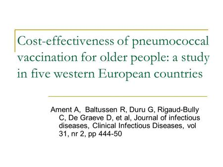 Cost-effectiveness of pneumococcal vaccination for older people: a study in five western European countries Ament A, Baltussen R, Duru G, Rigaud-Bully.