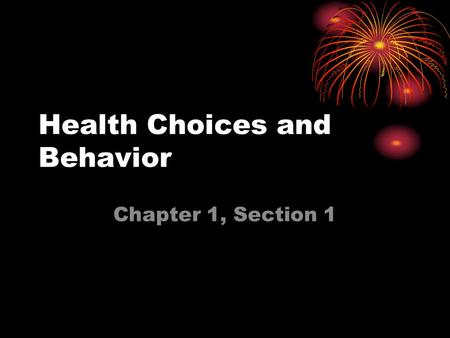 Health Choices and Behavior Chapter 1, Section 1.