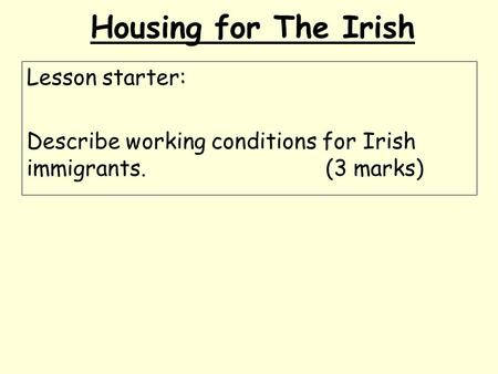 Housing for The Irish Lesson starter: Describe working conditions for Irish immigrants.(3 marks)