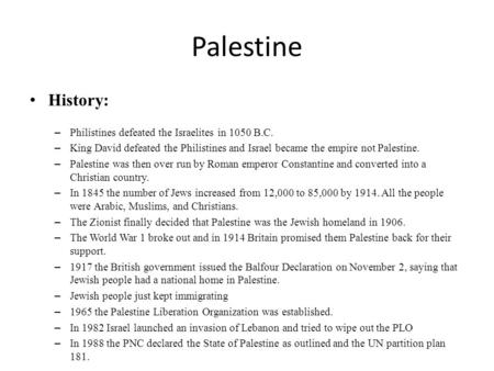 Palestine History: – Philistines defeated the Israelites in 1050 B.C. – King David defeated the Philistines and Israel became the empire not Palestine.