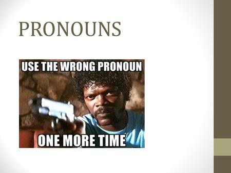 PRONOUNS. GENERIC PRONOUNS you to mean people in general. You can learn a language faster if you go to live in a country where it is spoken. one + third.