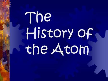 The History of the Atom. Aristotle  Aristotle was the first scientist that we have record of questioning what stuff was made of.  What did he think?