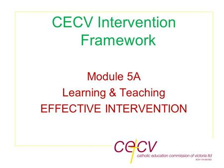 1 CECV Intervention Framework Module 5A Learning & Teaching EFFECTIVE INTERVENTION.