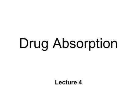 Drug Absorption Lecture 4. Absorption n Movement from administration site into circulatory system n Complete when... l concentration at target equals.