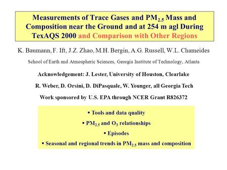 Measurements of Trace Gases and PM 2.5 Mass and Composition near the Ground and at 254 m agl During TexAQS 2000 and Comparison with Other Regions K. Baumann,