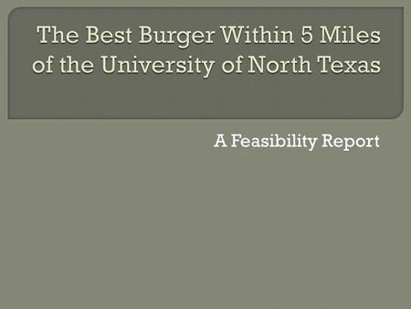 A Feasibility Report.  Audience? UNT Students living on campus  Problem? New students to Denton, Texas, and the U.S. do not know what other dining options.