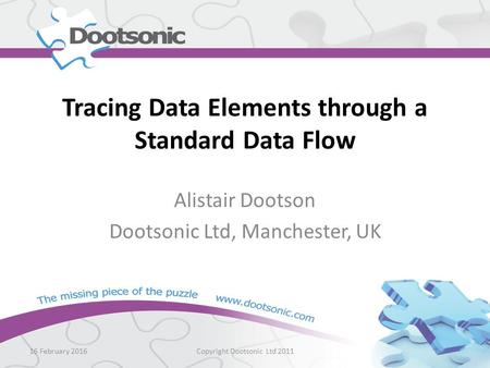 Tracing Data Elements through a Standard Data Flow Alistair Dootson Dootsonic Ltd, Manchester, UK 16 February 2016Copyright Dootsonic Ltd 2011.