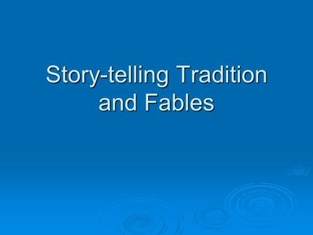 Story-telling Tradition and Fables. Story-telling  Stories are introduced mainly with the oral tradition which the people formulate, pick up, and carry.