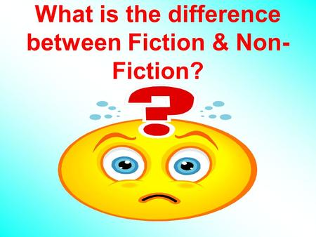 What is the difference between Fiction & Non- Fiction?
