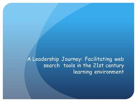 A Leadership Journey: Facilitating web search tools in the 21st century learning environment.