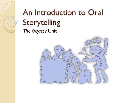 An Introduction to Oral Storytelling The Odyssey Unit.