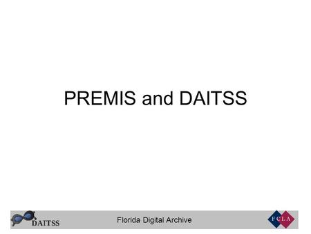 Florida Digital Archive PREMIS and DAITSS. Florida Digital Archive.