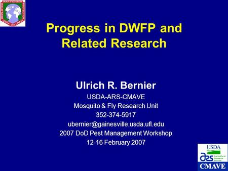 Progress in DWFP and Related Research Ulrich R. Bernier USDA-ARS-CMAVE Mosquito & Fly Research Unit 352-374-5917 2007.