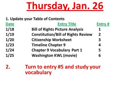 Thursday, Jan. 26 1. Update your Table of Contents DateEntry TitleEntry # 1/18Bill of Rights Picture Analysis 1 1/19Constitution/Bill of Rights Review.