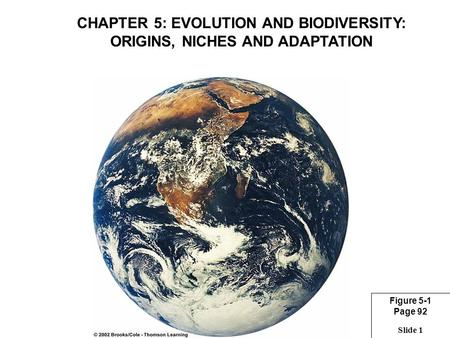 Slide 1 Figure 5-1 Page 92 CHAPTER 5: EVOLUTION AND BIODIVERSITY: ORIGINS, NICHES AND ADAPTATION.