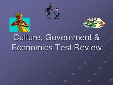 Culture, Government & Economics Test Review. Terms/Vocabulary Culture -the way of life for people who share beliefs or customs Cultural Diffusion -to.