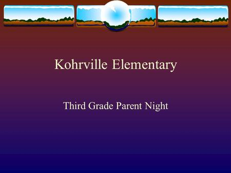 Kohrville Elementary Third Grade Parent Night. Responsibilities  Third graders have more responsibilities. They are responsible for their work and making.