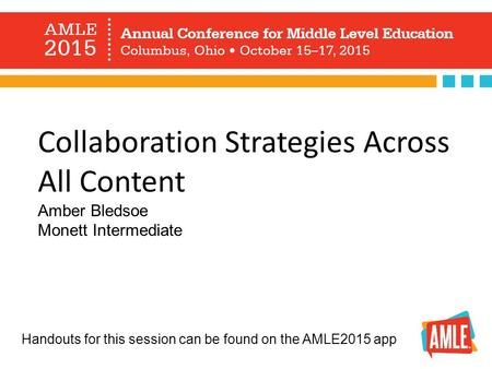 Collaboration Strategies Across All Content Amber Bledsoe Monett Intermediate Handouts for this session can be found on the AMLE2015 app.