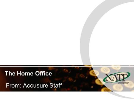 The Home Office From: Accusure Staff. Requirements The home office must be: –Principal place of business, –A place to meet with customers, and –Related.