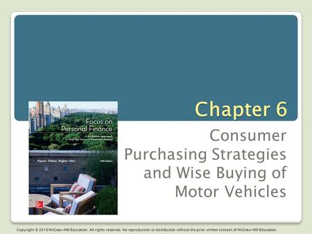 Chapter 6 Consumer Purchasing Strategies and Wise Buying of Motor Vehicles Copyright © 2016 McGraw-Hill Education. All rights reserved. No reproduction.