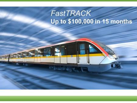 FastTRACK Up to $100,000 in 15 months. What is the FastTRACK?  A supercharged career path and incentive program to reward new Distributors for achieving.