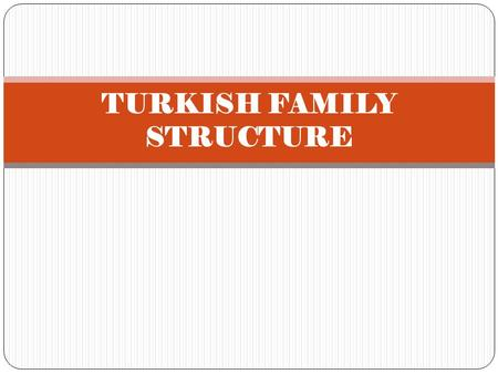 TURKISH FAMILY STRUCTURE. TURKISH FAMILIES : Turkish families have some cultural differences from other nations. A traditional Turkish family usually.