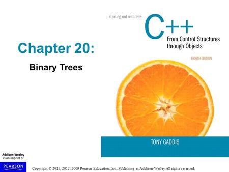 Copyright © 2015, 2012, 2009 Pearson Education, Inc., Publishing as Addison-Wesley All rights reserved. Chapter 20: Binary Trees.