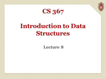 CS 367 Introduction to Data Structures Lecture 8.