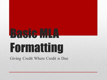Basic MLA Formatting Giving Credit Where Credit is Due.