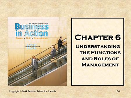 Copyright © 2009 Pearson Education Canada6-1 Chapter 6 Understanding the Functions and Roles of Management.