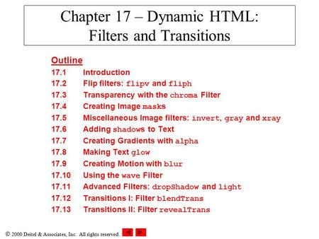  2000 Deitel & Associates, Inc. All rights reserved. Chapter 17 – Dynamic HTML: Filters and Transitions Outline 17.1Introduction 17.2Flip filters: flipv.