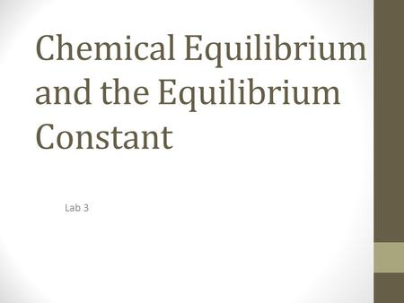Chemical Equilibrium and the Equilibrium Constant Lab 3.