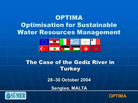 OPTIMA OPTIMA Optimisation for Sustainable Water Resources Management The Case of the Gediz River in Turkey 28–30 October 2004 Senglea, MALTA.