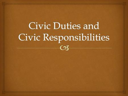   All American citizens are responsible for fulfilling their Civic Duties  These duties include:  Obeying the laws  Paying taxes  Jury duty  Defending.