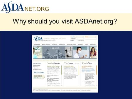 NET.ORG Why should you visit ASDAnet.org?. NET.ORG Purpose of Website To be a portal of information for dental students.