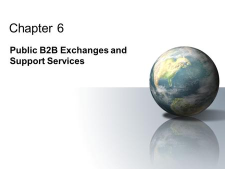 Chapter 6 Public B2B Exchanges and Support Services.