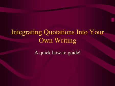 Integrating Quotations Into Your Own Writing A quick how-to guide!