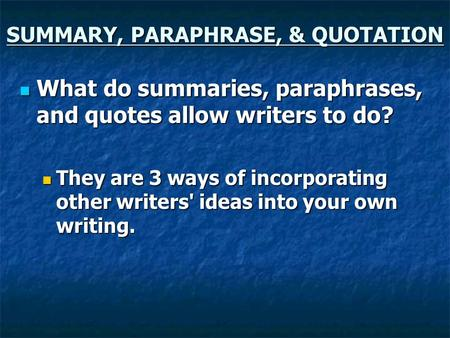 SUMMARY, PARAPHRASE, & QUOTATION What do summaries, paraphrases, and quotes allow writers to do? What do summaries, paraphrases, and quotes allow writers.