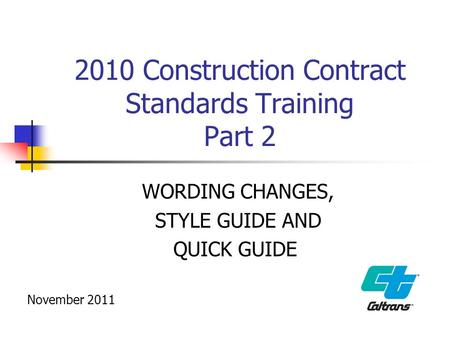 2010 Construction Contract Standards Training Part 2 WORDING CHANGES, STYLE GUIDE AND QUICK GUIDE November 2011.