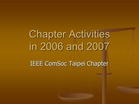 Chapter Activities in 2006 and 2007 IEEE ComSoc Taipei Chapter.