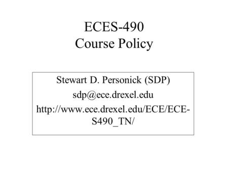 ECES-490 Course Policy Stewart D. Personick (SDP)  S490_TN/