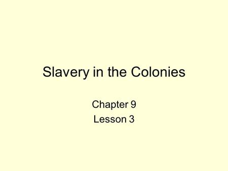 "Slavery in the Colonies Chapter 9 Lesson 3. ""My poor mother,"" wrote Charles Ball about his times as a captive in the colonies during the 1700's. ""When."