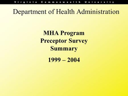 Department of Health Administration MHA Program Preceptor Survey Summary 1999 – 2004.