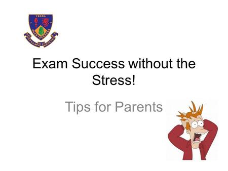 Exam Success without the Stress! Tips for Parents.
